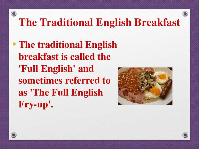 The Traditional English Breakfast The traditional English breakfast is called...