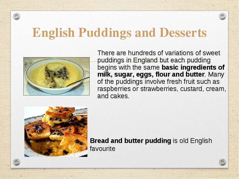 English Puddings and Desserts  There are hundreds of variations of sweet pudd...