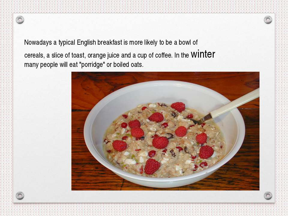 Nowadays a typical English breakfast is more likely to be a bowl of cereals, ...