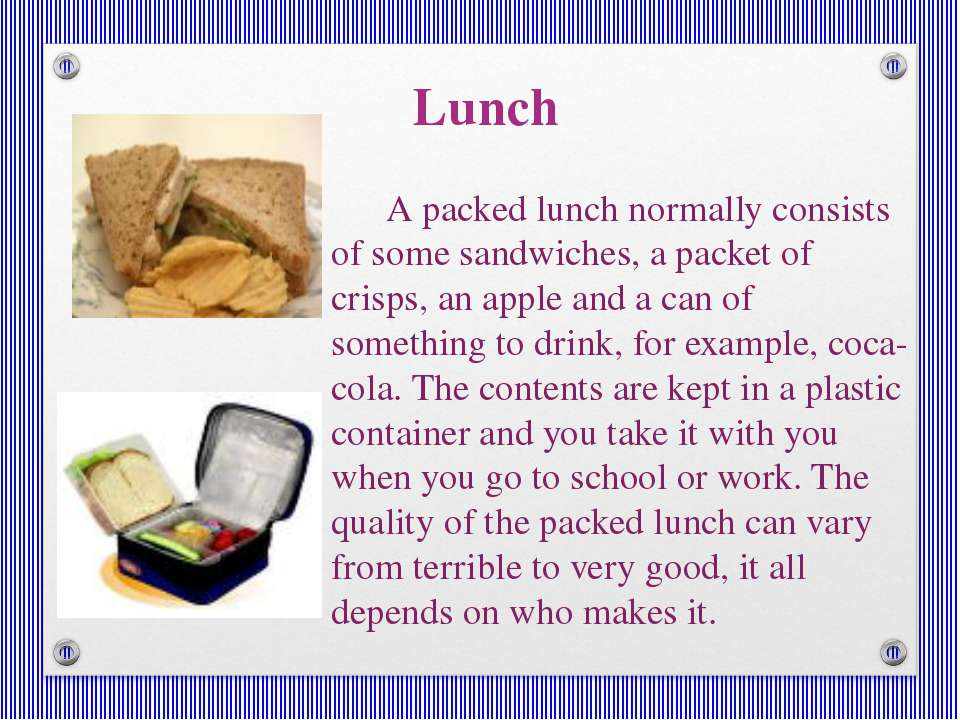 Lunch A packed lunch normally consists of some sandwiches, a packet of crisps...