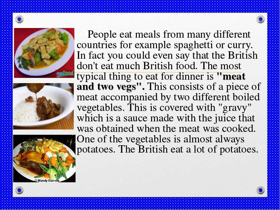 Dinner People eat meals from many different countries for example spaghetti o...