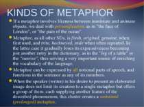 KINDS OF METAPHOR If a metaphor involves likeness between inanimate and anima...