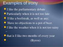 Examples of irony I like the parliamentary debate Particularly when it is not...