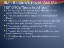 "Stan Barstow's novel ""Ask Me Tomorrow""(meaning of ""pop"") 1. His face is red a..."