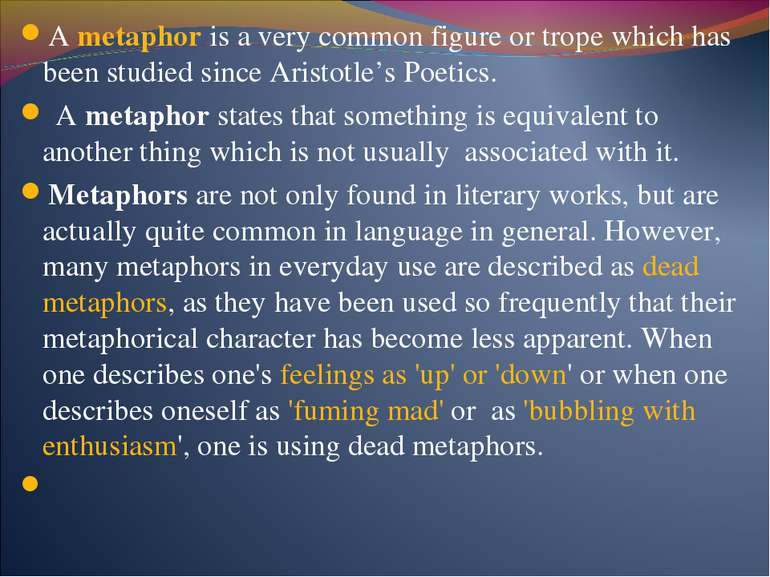 A metaphor is a very common figure or trope which has been studied since Aris...