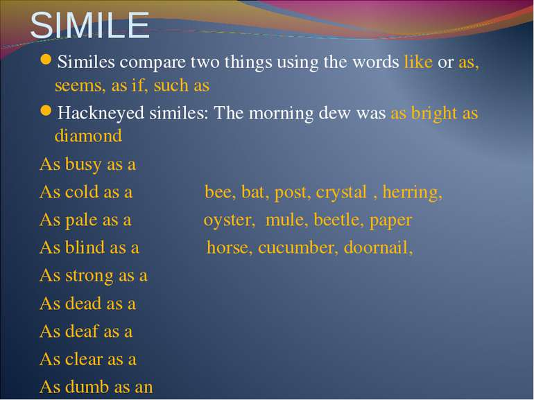 SIMILE Similes compare two things using the words like or as, seems, as if, s...