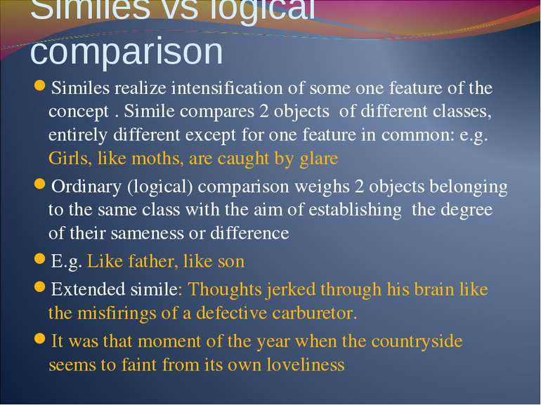Similes vs logical comparison Similes realize intensification of some one fea...