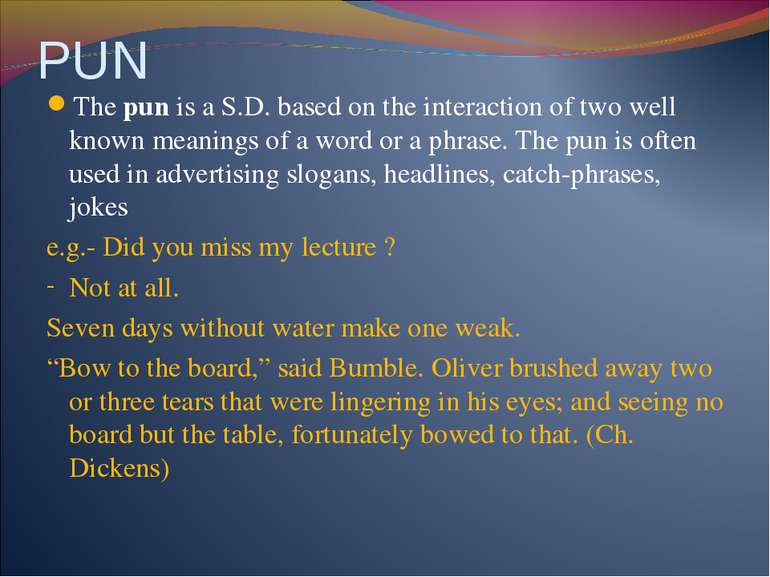 PUN The pun is a S.D. based on the interaction of two well known meanings of ...