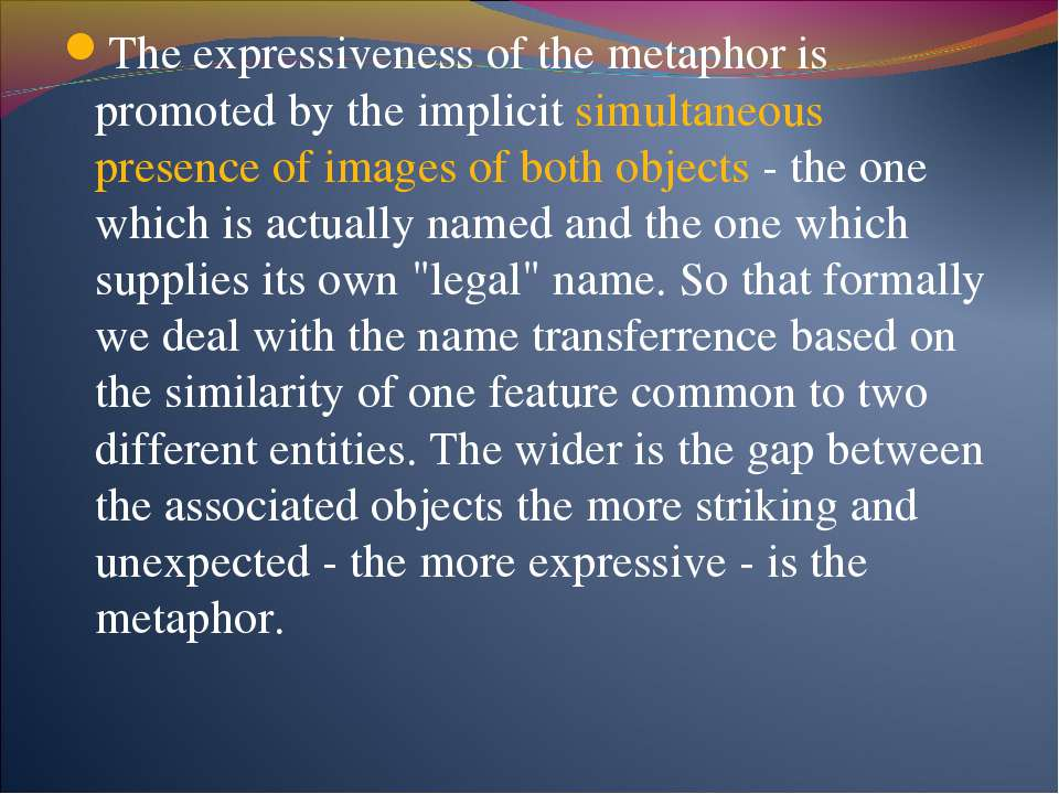 The expressiveness of the metaphor is promoted by the implicit simultaneous p...