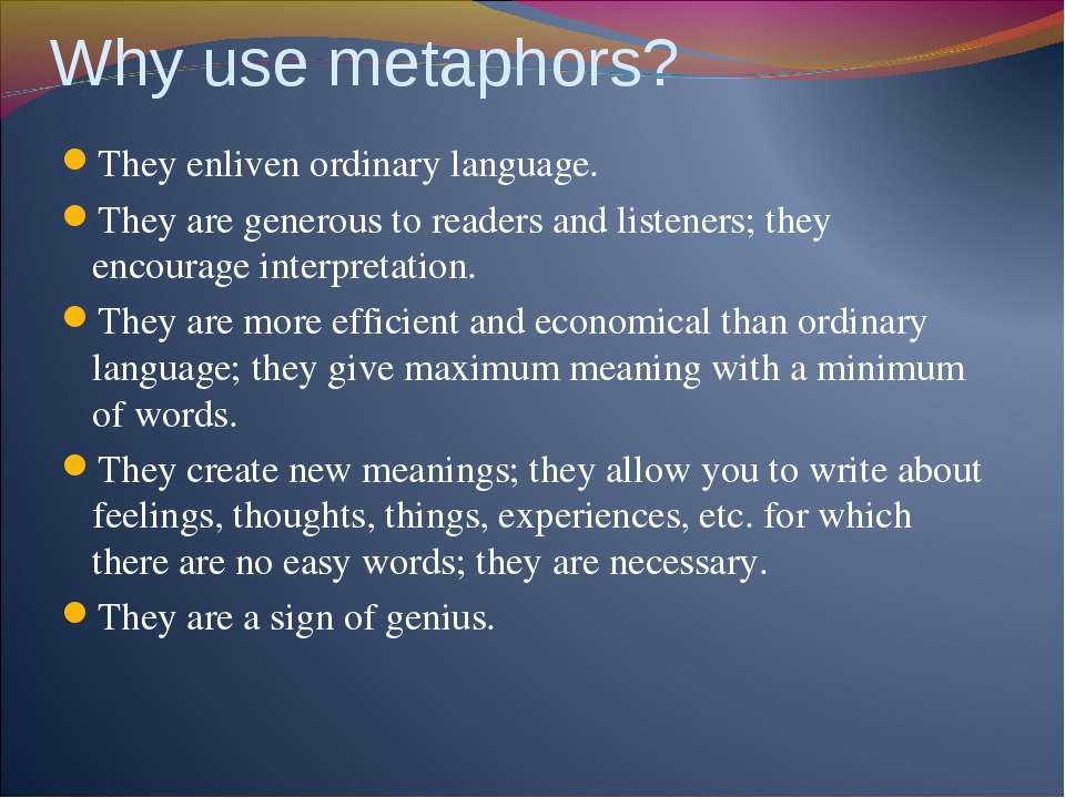 Why use metaphors? They enliven ordinary language. They are generous to reade...