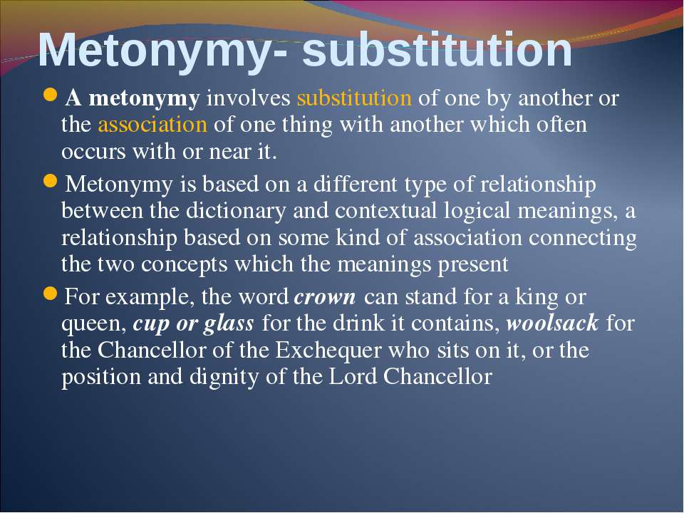 Metonymy- substitution A metonymy involves substitution of one by another or ...