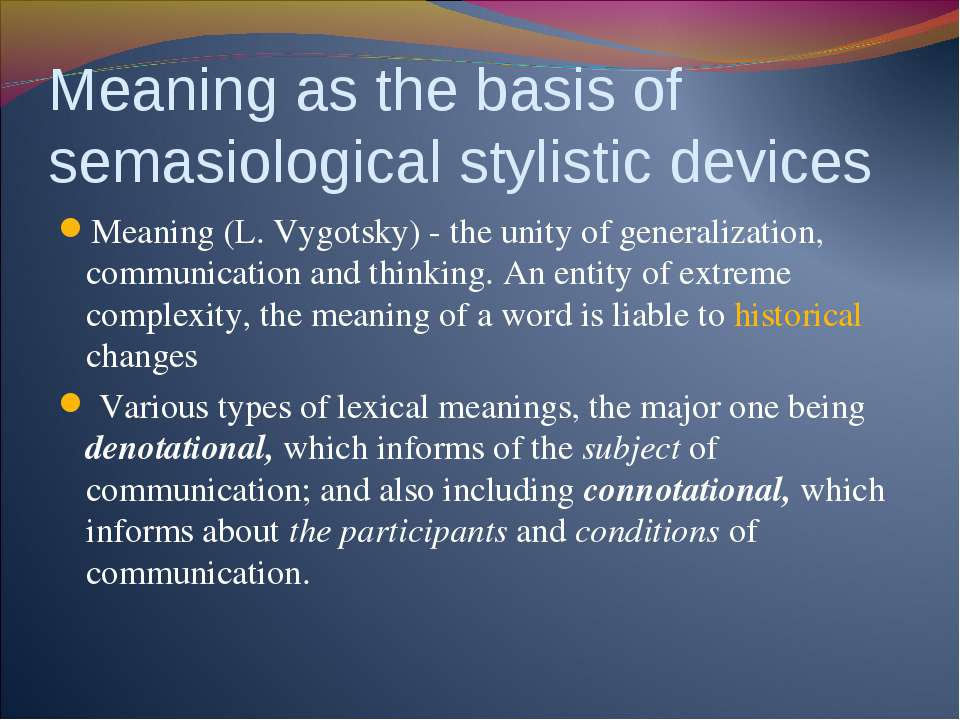 Meaning as the basis of semasiological stylistic devices Meaning (L. Vygotsky...