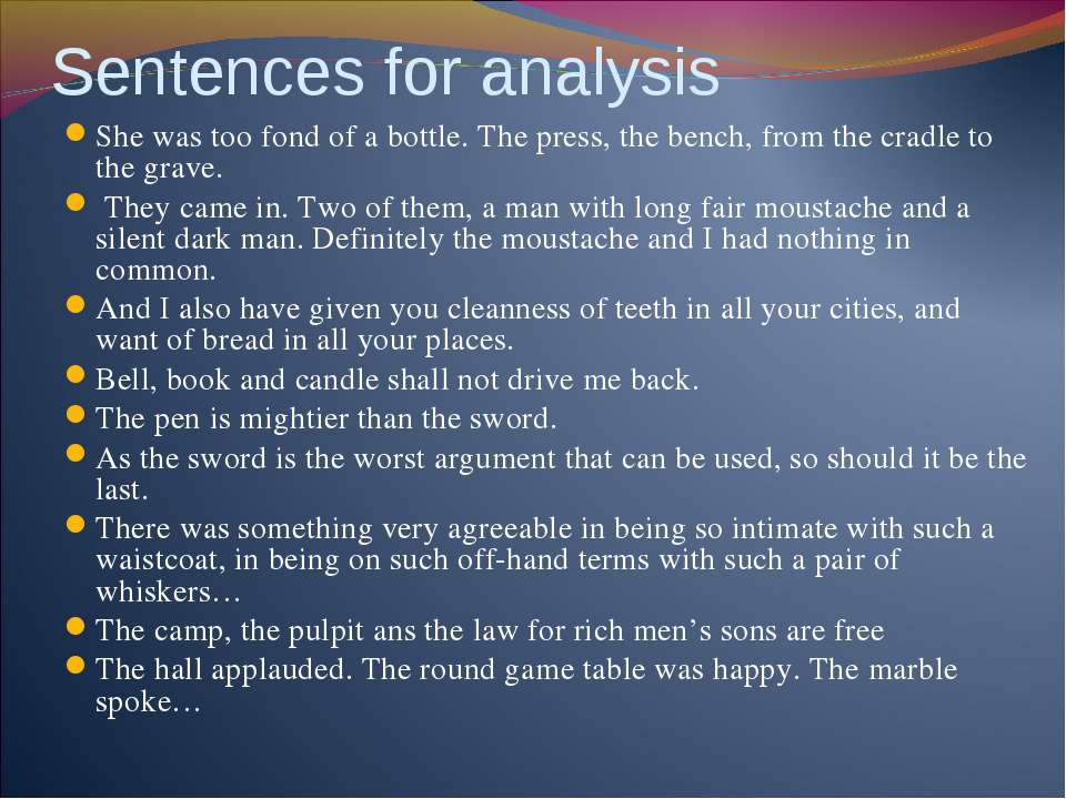 Sentences for analysis She was too fond of a bottle. The press, the bench, fr...
