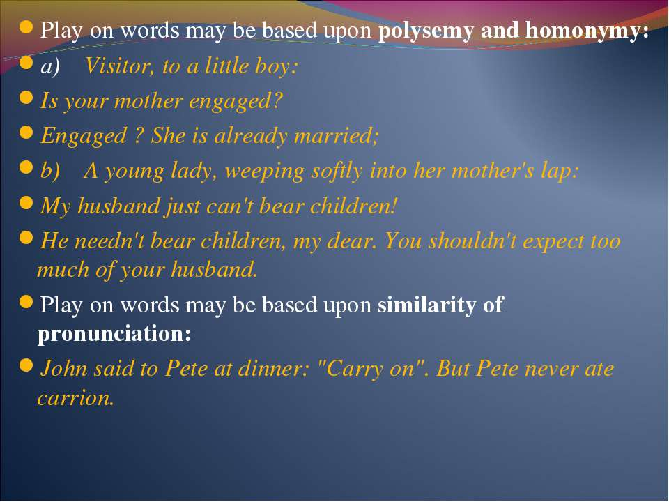 Play on words may be based upon polysemy and homonymy: a) Visitor, to a littl...