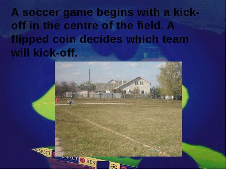 A soccer game begins with a kick-off in the centre of the field. A flipped co...