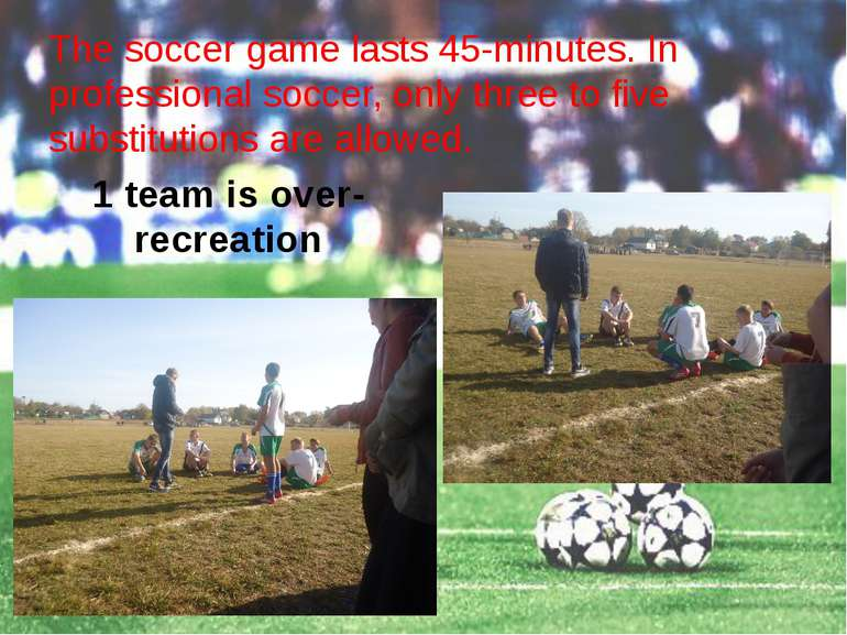 The soccer game lasts 45-minutes. In professional soccer, only three to five ...