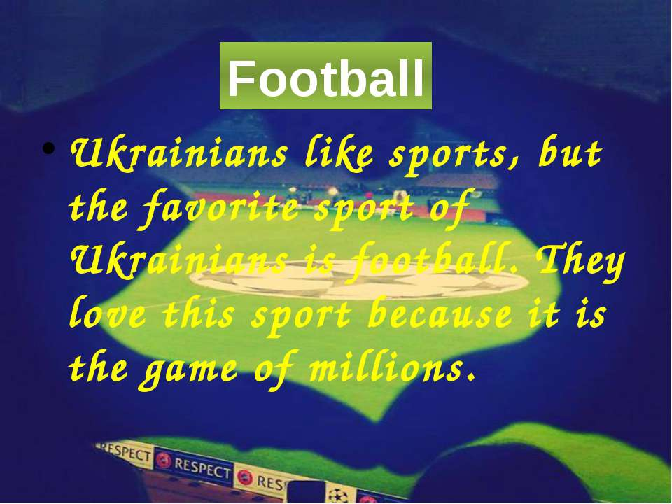 Ukrainians like sports, but the favorite sport of Ukrainians is football. The...