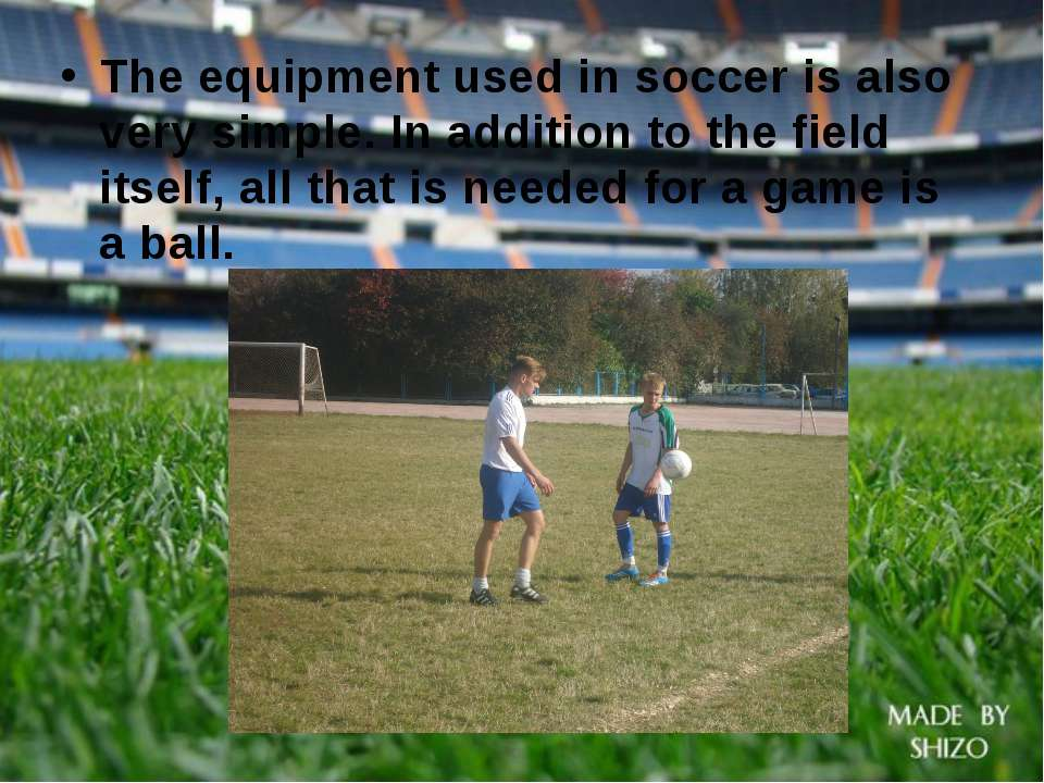 The equipment used in soccer is also very simple. In addition to the field it...