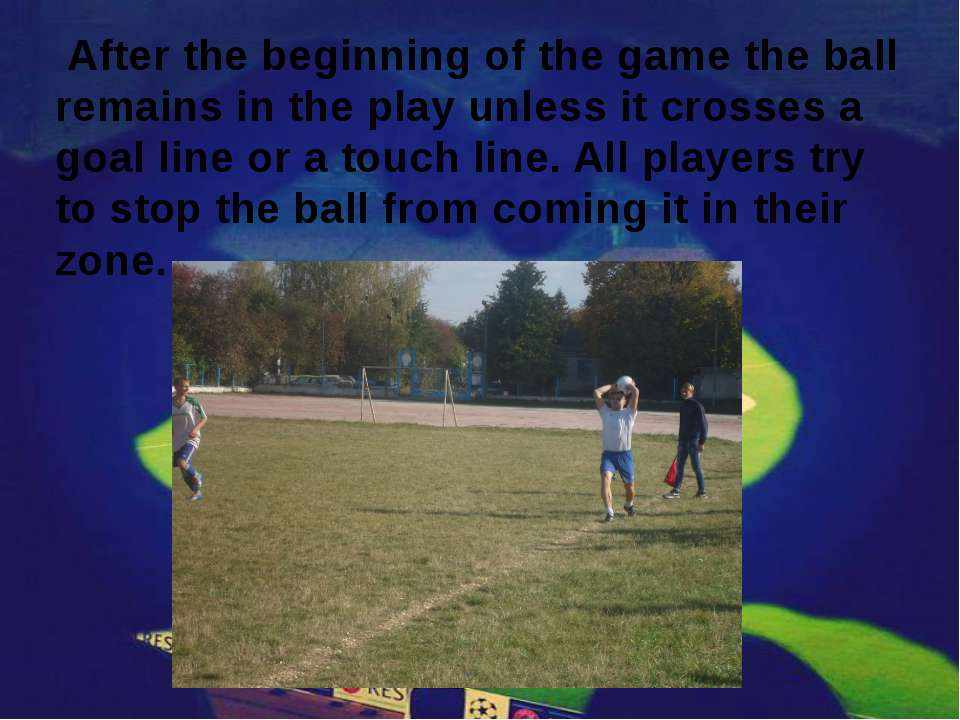After the beginning of the game the ball remains in the play unless it crosse...