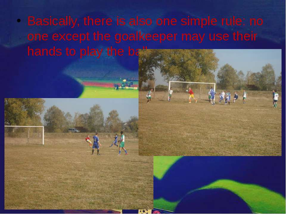 Basically, there is also one simple rule: no one except the goalkeeper may us...