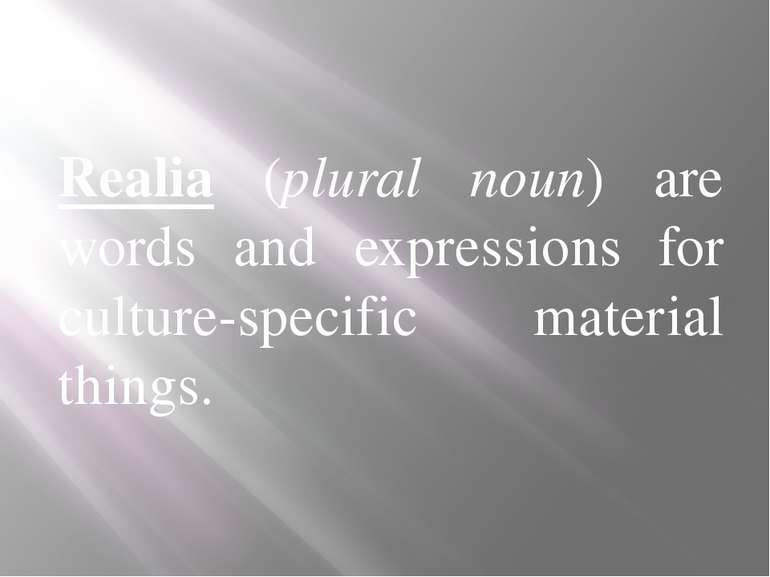 Realia (plural noun) are words and expressions for culture-specific material ...