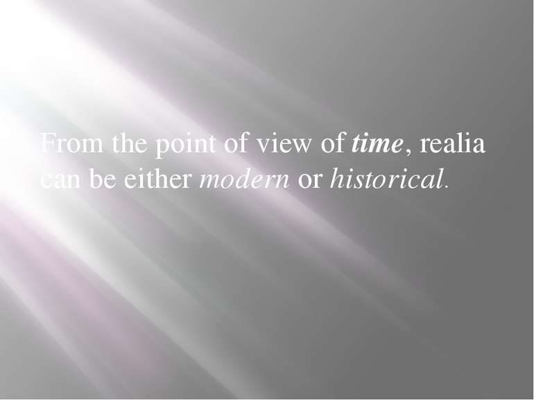 From the point of view of time, realia can be either modern or historical.