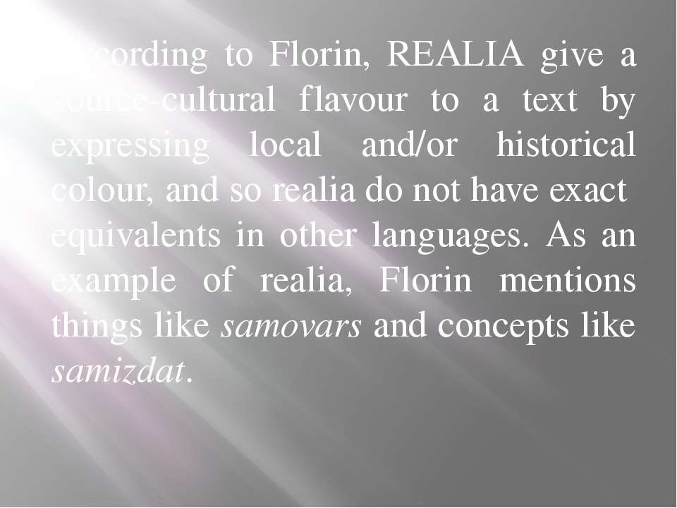 According to Florin, REALIA give a source-cultural flavour to a text by expre...