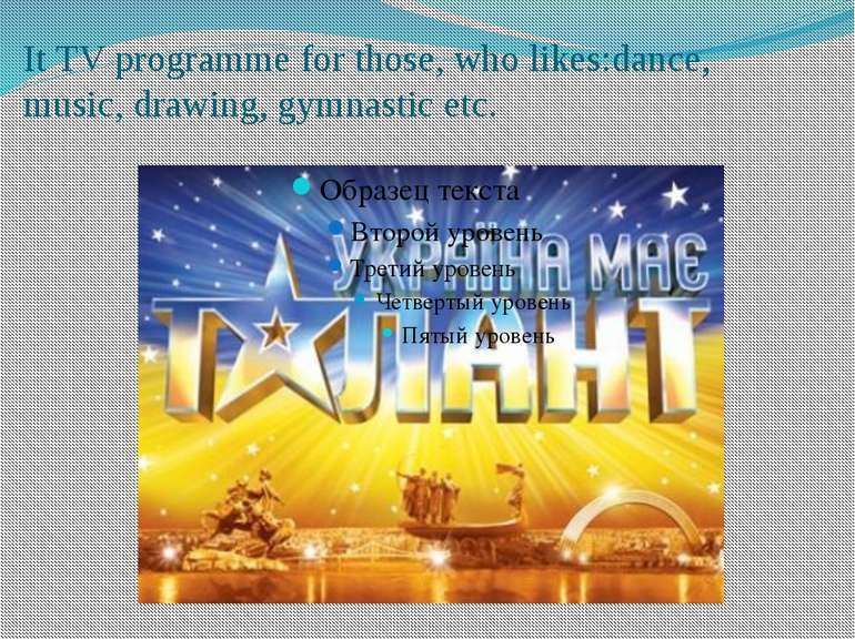 It TV programme for those, who likes:dance, music, drawing, gymnastic etc.
