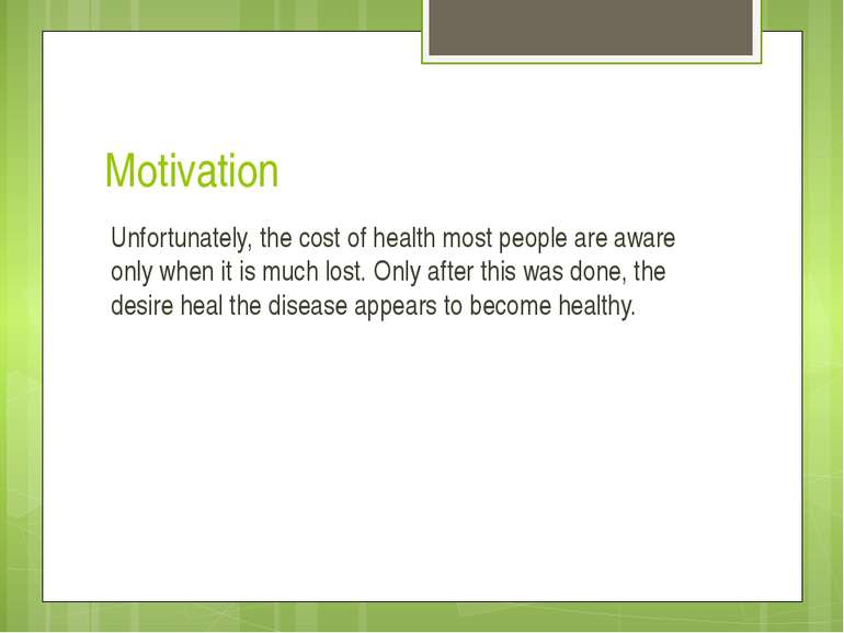 Motivation Unfortunately, the cost of health most people are aware only when ...