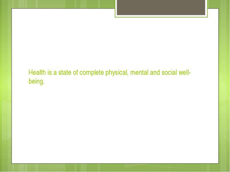 Health is a state of complete physical, mental and social well-being.