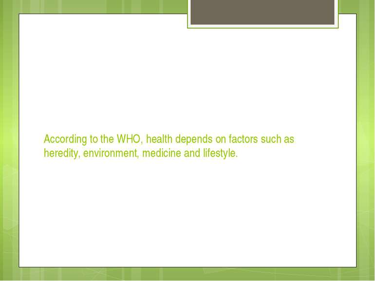 According to the WHO, health depends on factors such as heredity, environment...