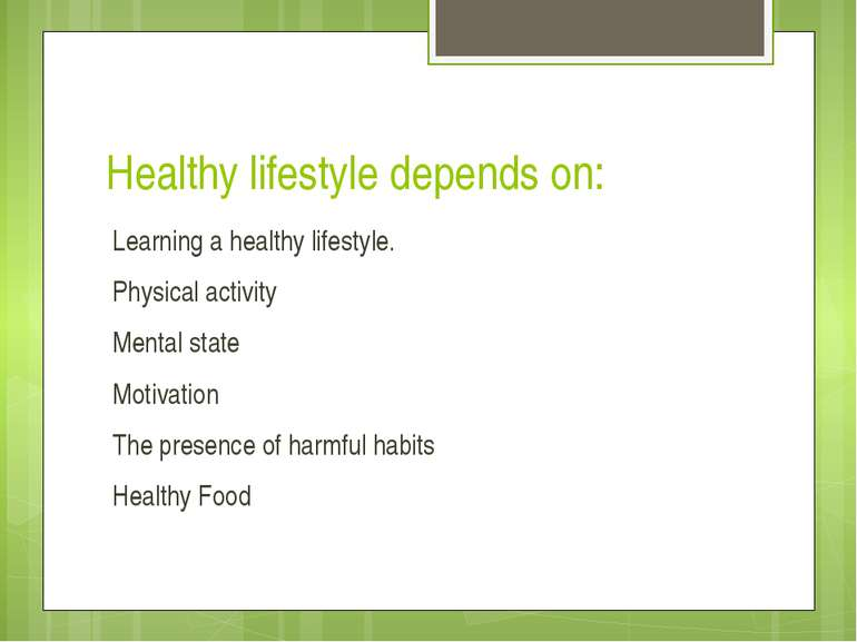 Healthy lifestyle depends on: Learning a healthy lifestyle. Physical activity...