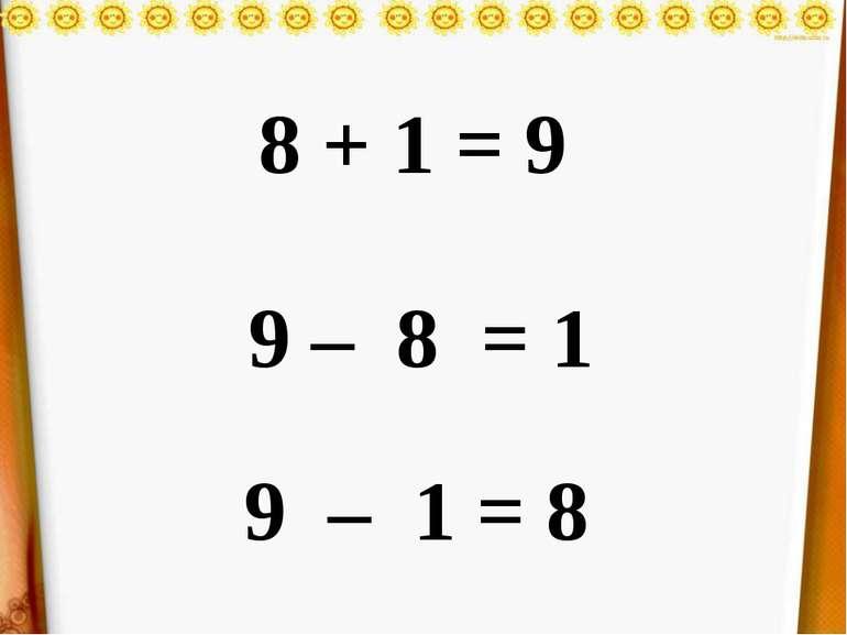 + 1 = 9 9 – 8 = 1 9 – 1 = 8