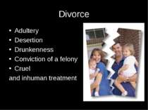 Divorce Adultery Desertion Drunkenness Conviction of a felony Cruel and inhum...