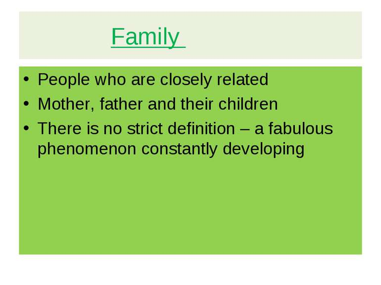 Family People who are closely related Mother, father and their children There...