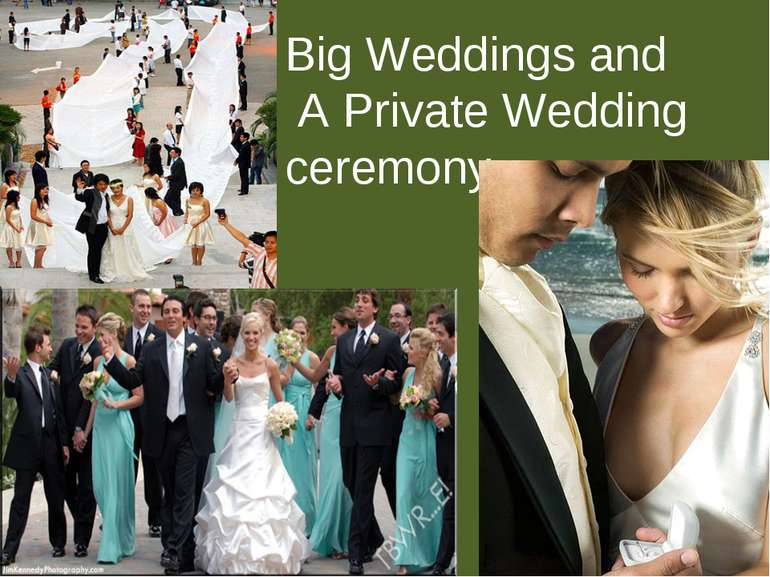 Big Weddings and A Private Wedding ceremony