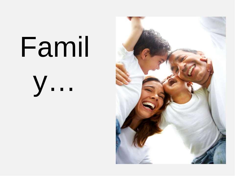 Family…