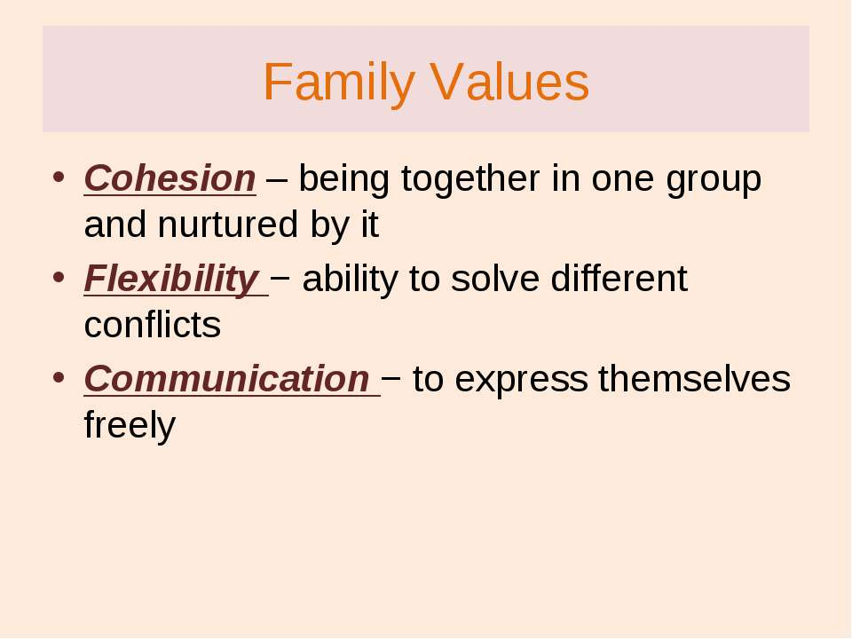 Family Values Cohesion – being together in one group and nurtured by it Flexi...