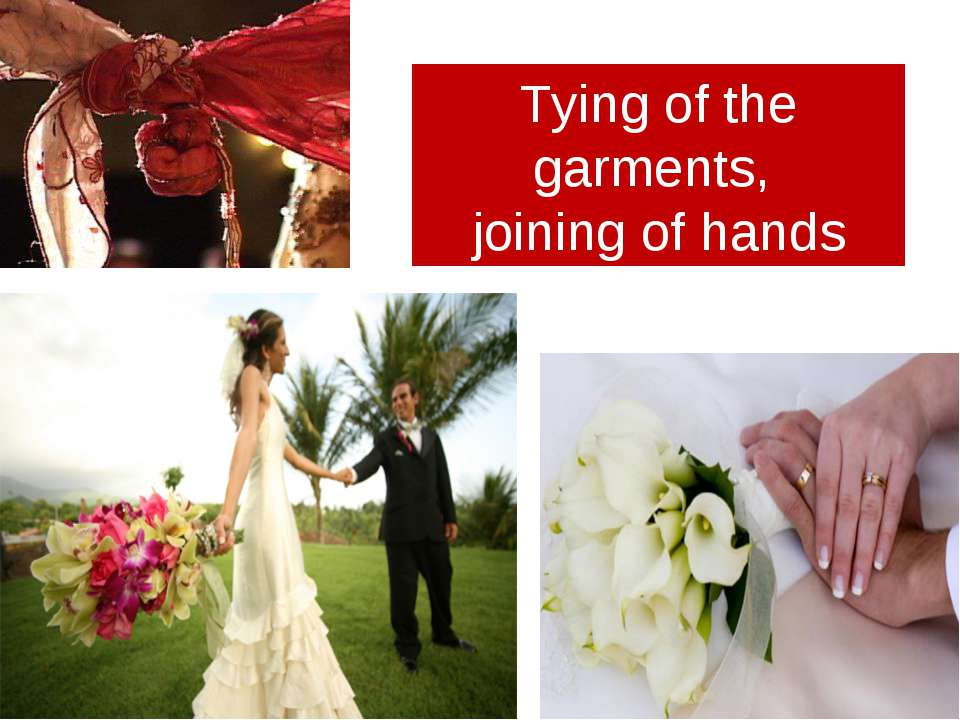 Tying of the garments, joining of hands