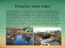 Domestic waste water The best known source of water pollution, which has trad...
