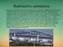 Radioactive substances Exposure to toxic metals. These toxic metals like merc...