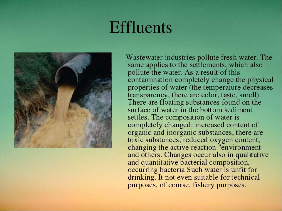 Effluents Wastewater industries pollute fresh water. The same applies to the ...