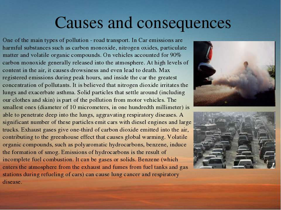 Causes and consequences One of the main types of pollution - road transport. ...