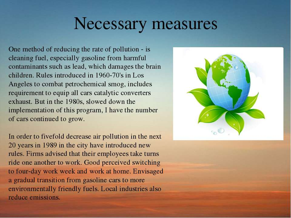 Necessary measures One method of reducing the rate of pollution - is cleaning...