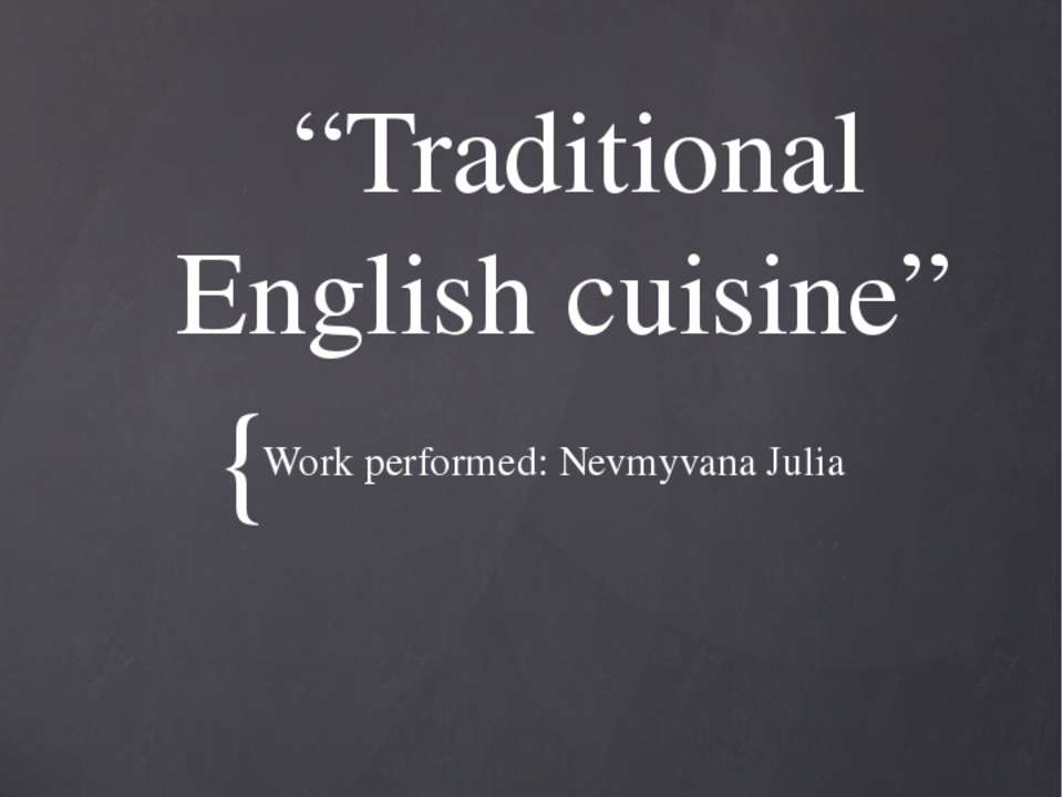 """Traditional English cuisine"" Work performed: Nevmyvana Julia {"