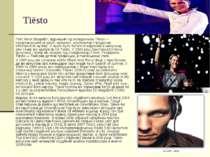 Tiësto Тейс Міхіл Верве ст, відоміший під псевдонімом Tiësto — нідерландський...