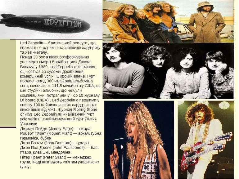 Led Zeppelin— британський рок-гурт, що вважається одним із засновників хард-р...