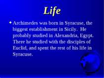 Life Archimedes was born in Syracuse, the biggest establishment in Sicily. He...