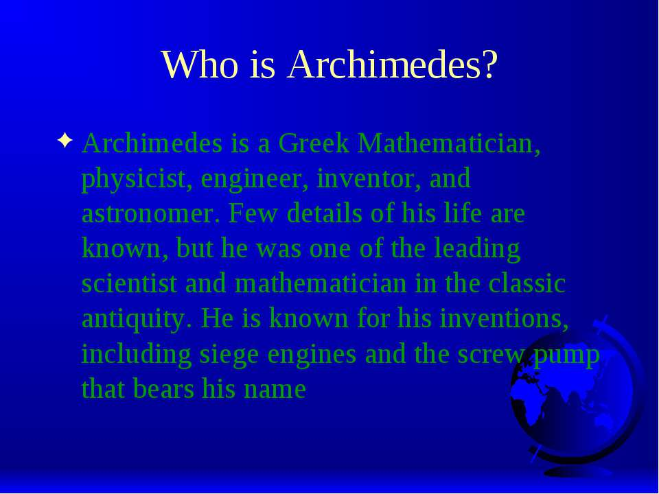 Who is Archimedes? Archimedes is a Greek Mathematician, physicist, engineer, ...