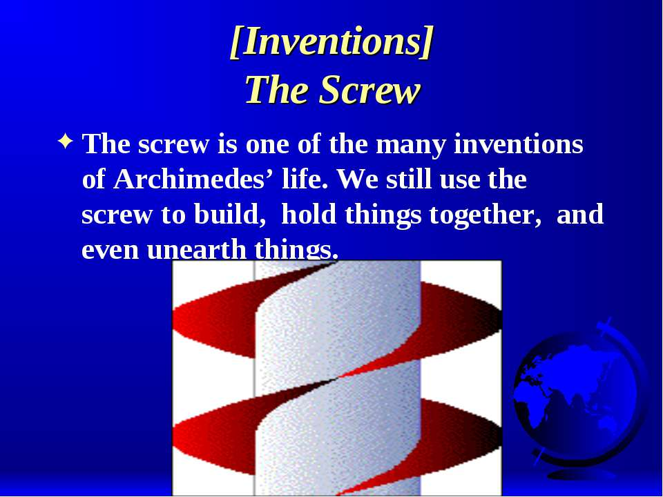 [Inventions] The Screw The screw is one of the many inventions of Archimedes'...